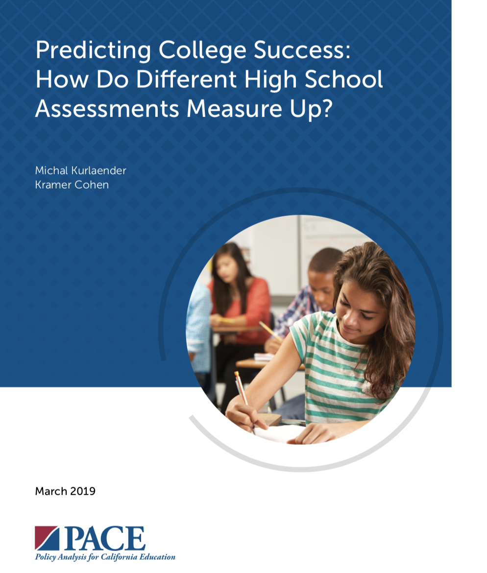 "Cover of the Policy Analysis for California Education (PACE) March 2019 study titled ""Predicting College Success: How do Different High School Assessments Measure Up?"" by Michael Kurlaender and Kramer Cohen. The cover features a photo of student holding a pencil taking a test."