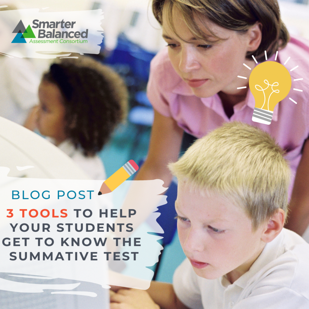 Three Tools to Help You (and Your Students) Get to Know the Smarter Balanced Summative Test: Training Test, Practice Test, and Sample Item.