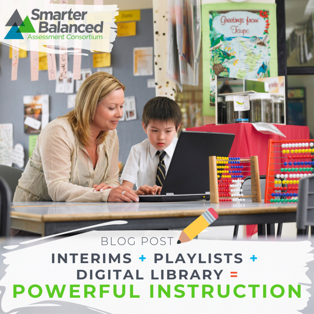 Interims + Playlists + Digital Library = Powerful Instruction. How to use assessment data to identify gaps in learning.