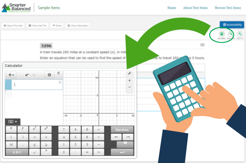 An accessible Desmos-powered calculator is available as universal test tool. A basic calculator, a scientific calculator, or a graphing calculator will be available depending on the grade level.