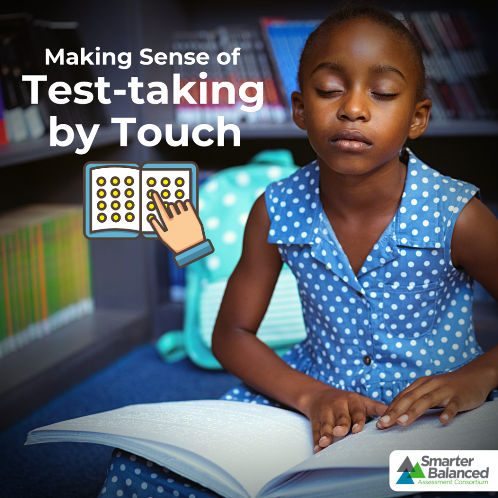 Making Sense of Test-taking by Touch: Smarter Balanced Braille Accommodations.
