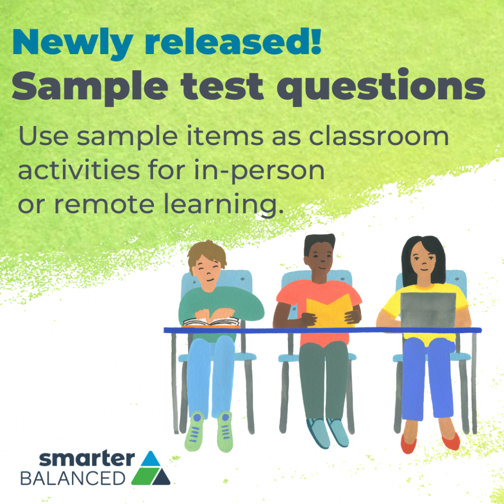Newly Released! Sample Test Questions! Use sample items as classroom activities for in-person or remote learning.